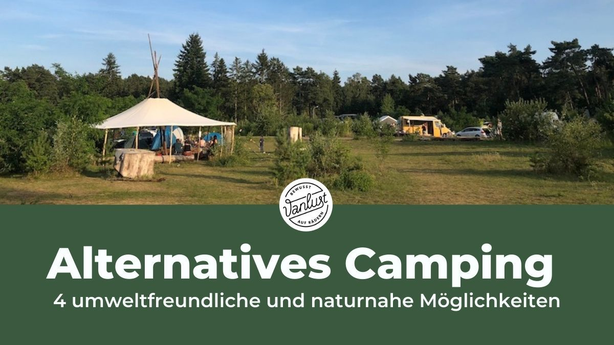 Alternatives Camping – 4 umweltfreundliche und naturnahe Möglichkeiten