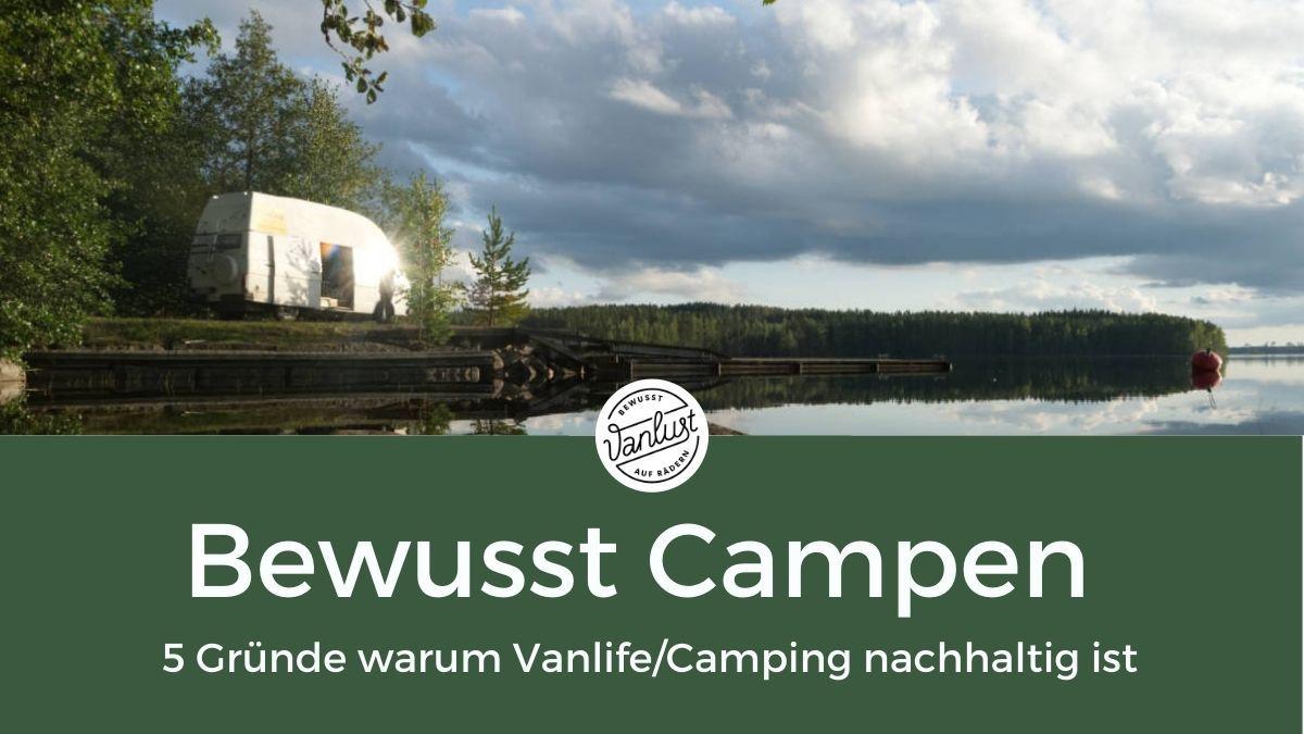 Bewusst Campen - 5 Gründe warum Vanlife/Camping nachhaltig ist