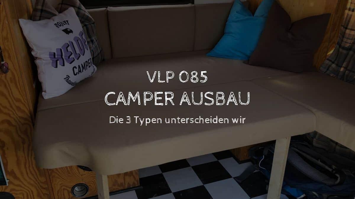 Camper Ausbau: Die 3 Typen unterscheiden wir