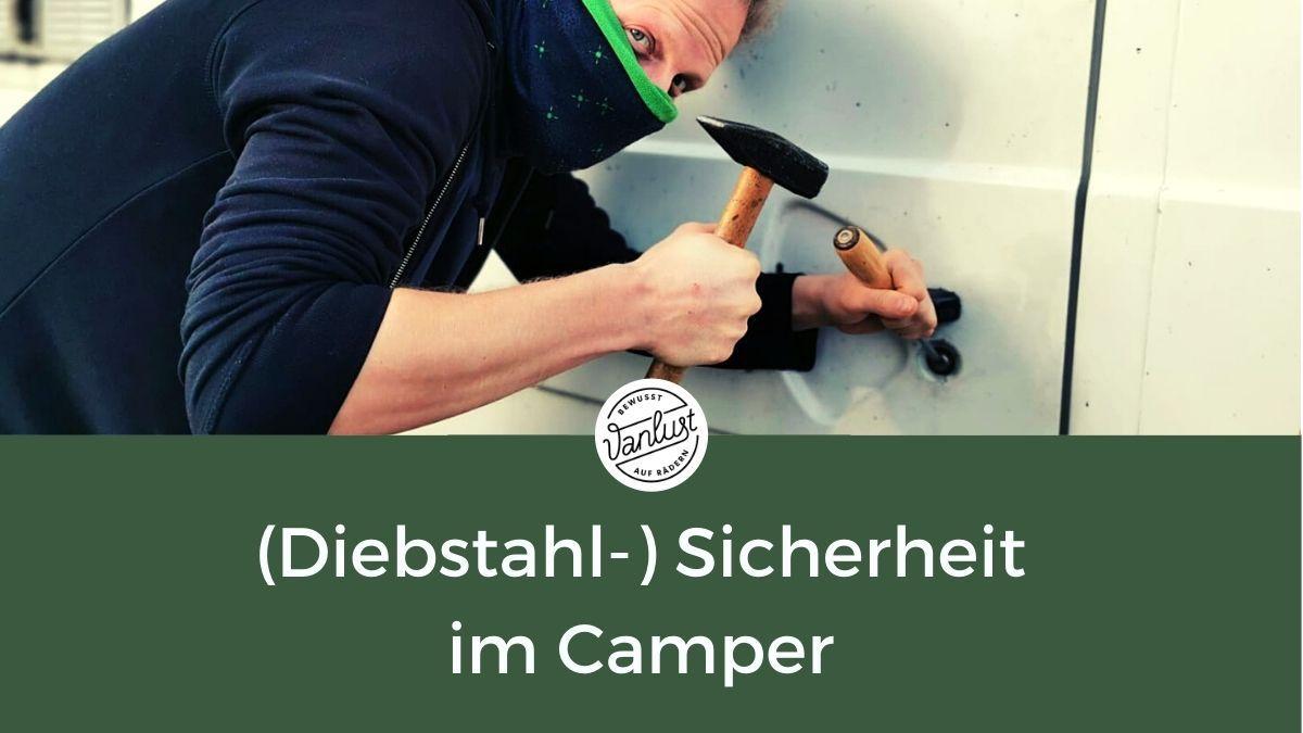 (Diebstahl-) Sicherheit im Camper - Tipps & Tricks von erfahrenen Vanlifern/Campern