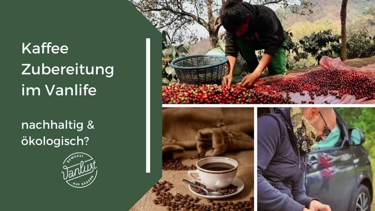 Kaffee Zubereitung im Vanlife - Zubereitung, Nachhaltigkeit & ökologische Aspekte