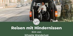 Reisen mit Hindernissen - Durch die Welt mit viel Spaß und Rollstuhl Lutzi – Kim von Wheelie Wanderlust