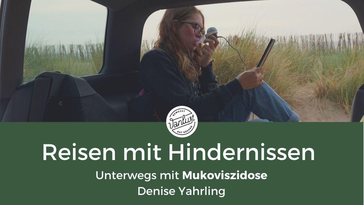 Reisen mit Hindernissen - Unterwegs mit Mukoviszidose - Denise Yahrling