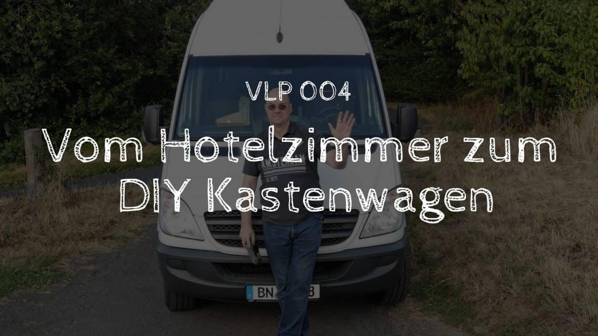 Vom Hotelzimmer zum DIY Kastenwagen