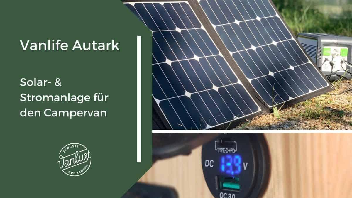 Vanlife Autark - Solar- & Stromanlage für den Campervan