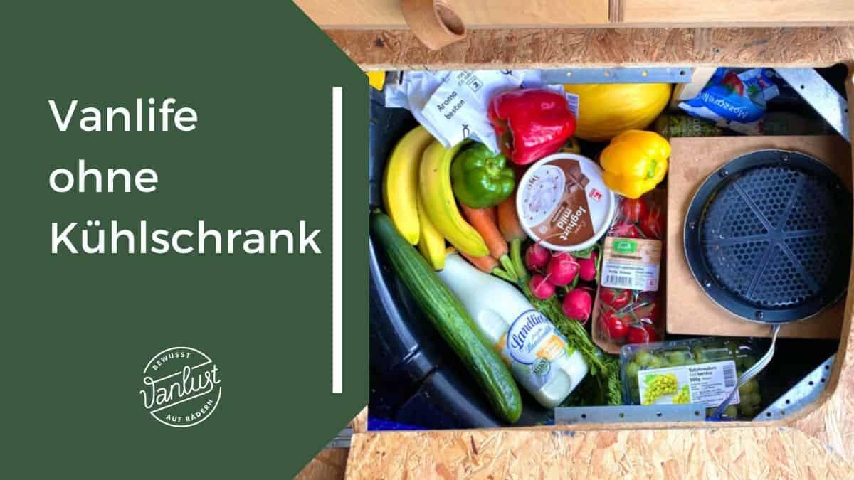 Vanlife ohne Kühlschrank - Alternative Möglichkeiten