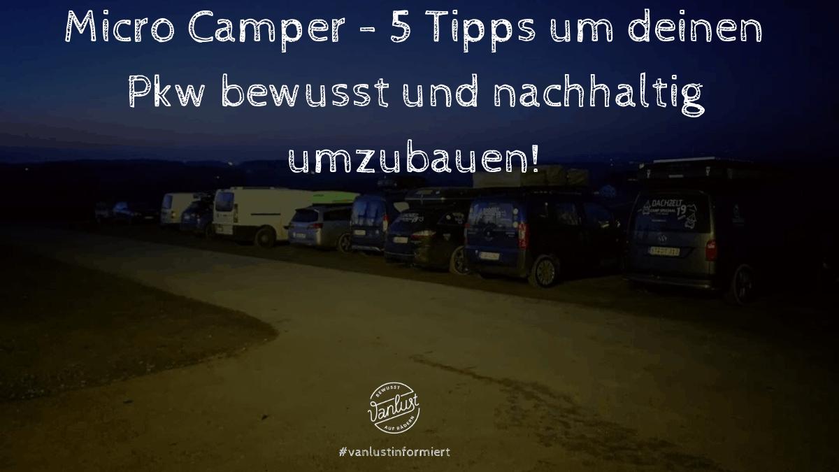 Micro Camper - 5 Tipps um deinen Pkw bewusst und nachhaltig umzubauen!