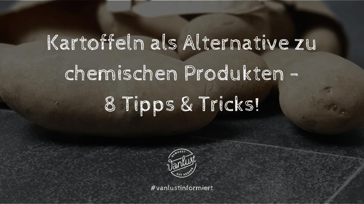 Kartoffeln als Alternative zu chemischen Produkten - 8 Tipps & Tricks!