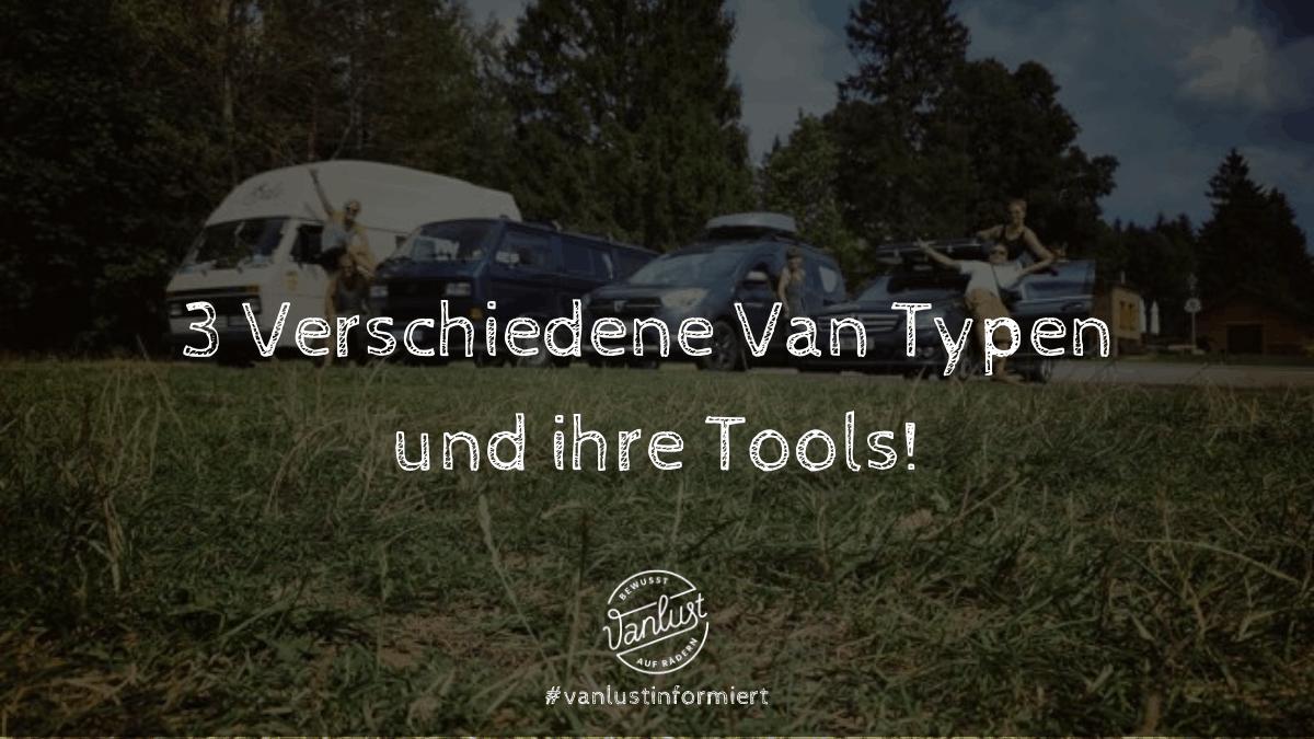 3 Verschiedene Van Typen und ihre Tools!